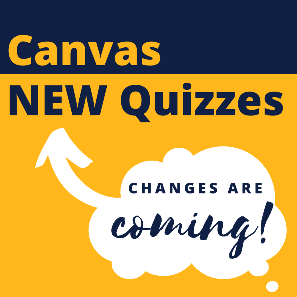 Canvas NEW Quizzes. Changes are coming!